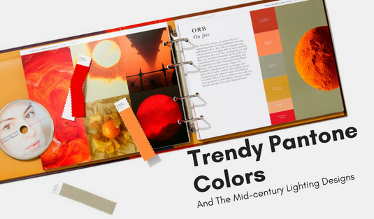 Trendy Pantone Colors And The Mid-century Lighting Designs