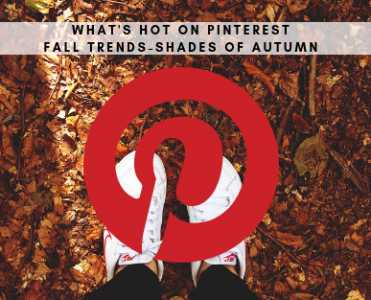What's Hot On Pinterest Fall Trends - Shades Of Autumn