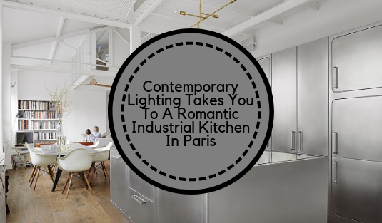 industrial kitchen Contemporary Lighting Takes You To An Industrial Kitchen In Paris brunch