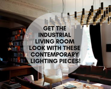 Get An Industrial Living Room With These Contemporary Lighting Pieces!